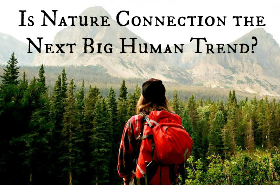 Is Nature Connection the Next Big Human Trend?