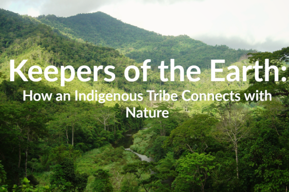 The Keepers of the Earth: How an Indigenous Tribe Connects with Nature