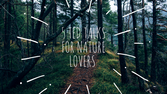 5 TED Talks Videos for Nature Lovers