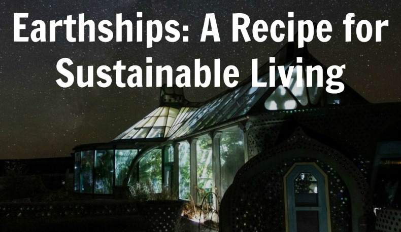 Earthships a recipe for sustainable living featured we are wildness