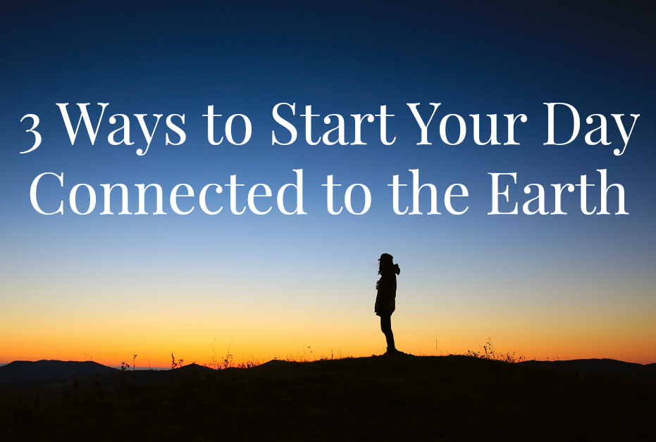The Sacredness of Wild Mornings: 3 Ways to Start Your Day Connected to the Earth