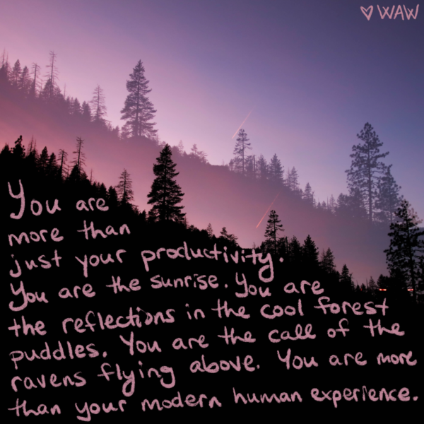 you are more than your productivity - wearewildness - we are wildness